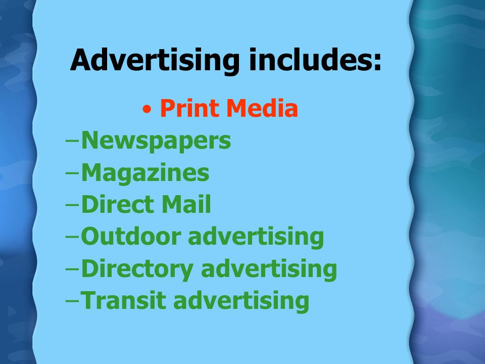 Advertising includes: Print Media –Newspapers –Magazines –Direct Mail –Outdoor advertising –Directory advertising –Transit advertising