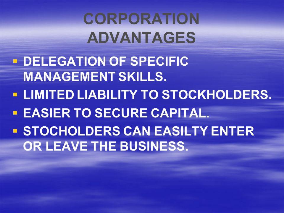 CORPORATION ADVANTAGES   DELEGATION OF SPECIFIC MANAGEMENT SKILLS.
