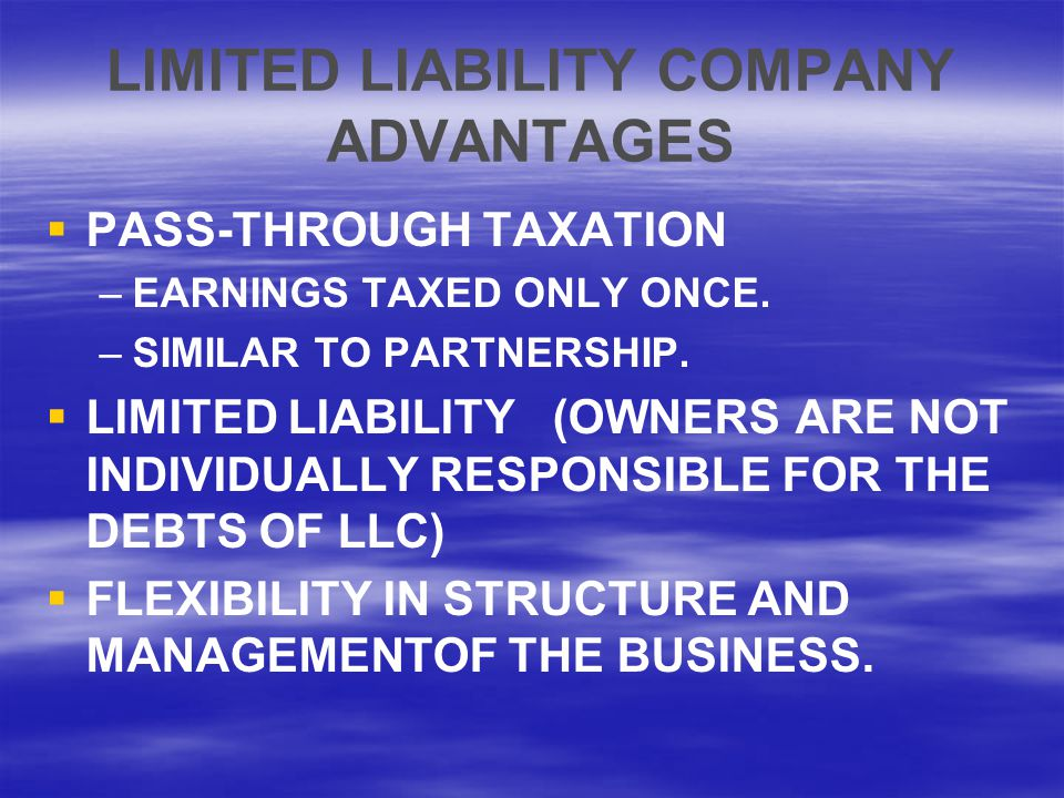 LIMITED LIABILITY COMPANY ADVANTAGES   PASS-THROUGH TAXATION – –EARNINGS TAXED ONLY ONCE.