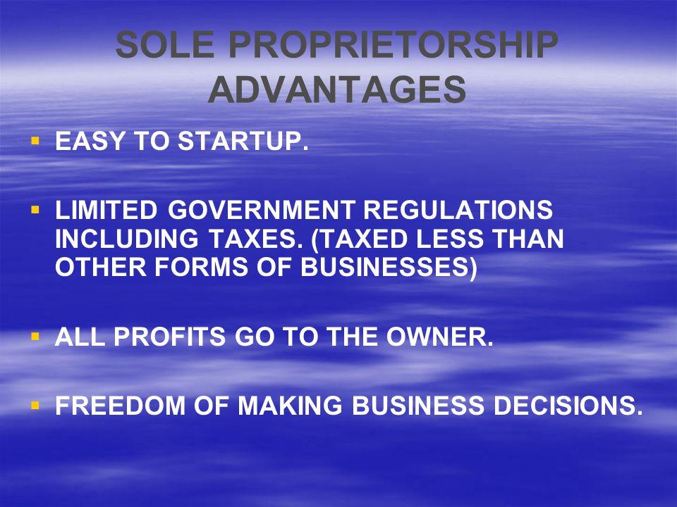 SOLE PROPRIETORSHIP ADVANTAGES   EASY TO STARTUP.