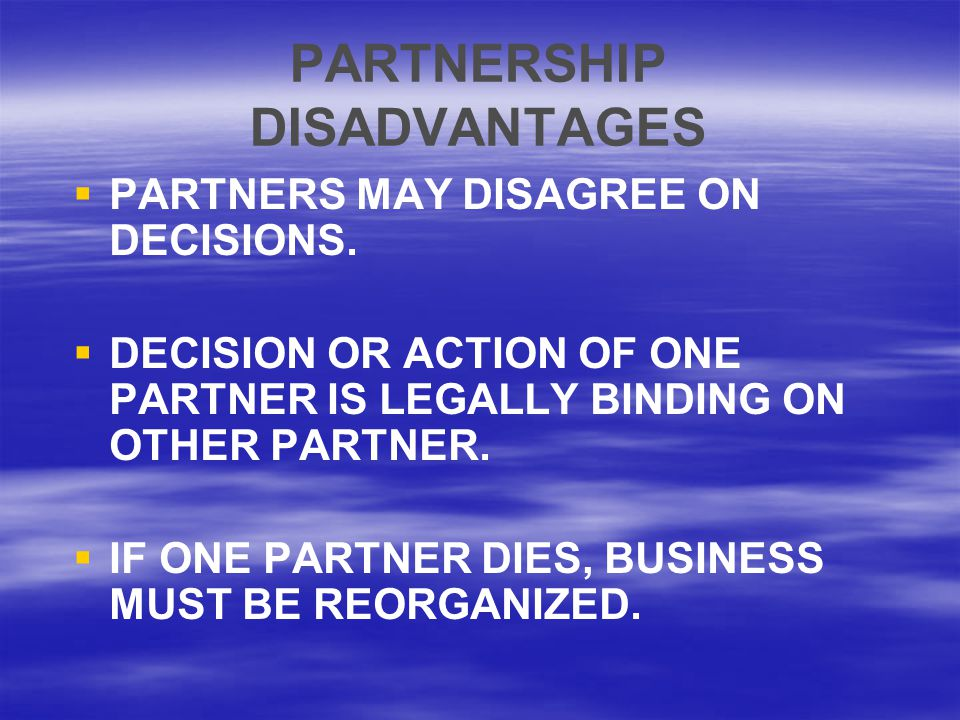 PARTNERSHIP DISADVANTAGES   PARTNERS MAY DISAGREE ON DECISIONS.