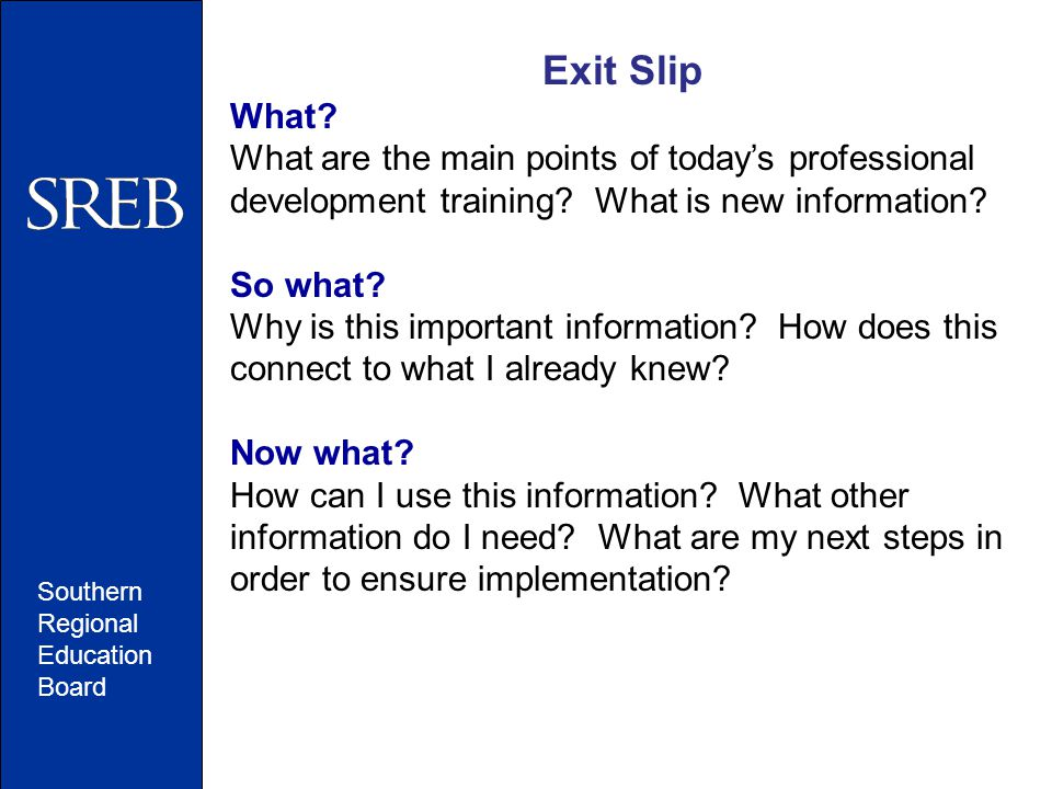 Exit Slip What.What are the main points of today's professional development training.