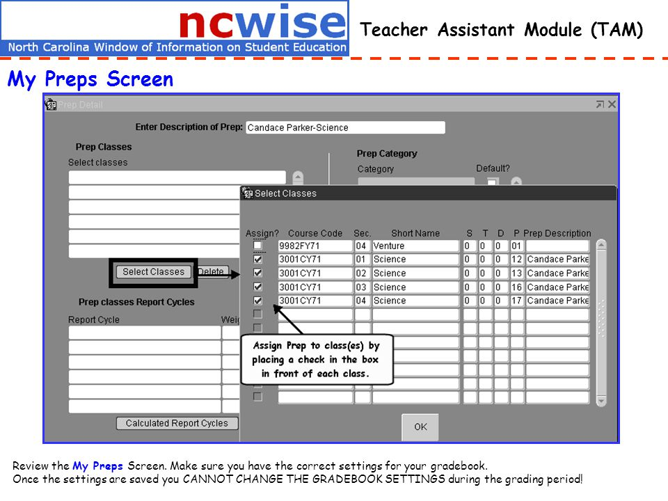 Teacher Assistant Module (TAM) My Preps Screen Review the My Preps Screen. Make sure you have the correct settings for your gradebook. Once the settin