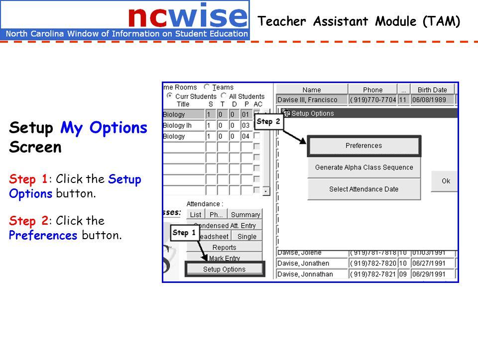 Teacher Assistant Module (TAM) Setup My Options Screen Step 1: Click the Setup Options button. Step 2: Click the Preferences button.
