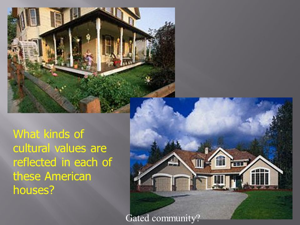 What kinds of cultural values are reflected in each of these American houses? Gated community?