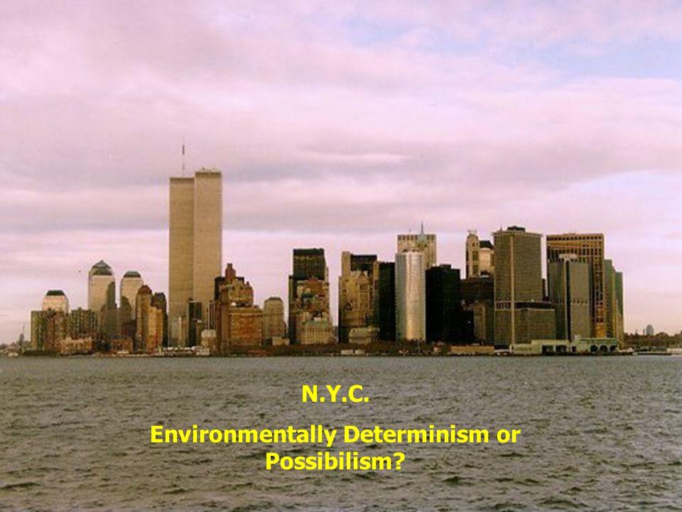 N.Y.C. Environmentally Determinism or Possibilism?