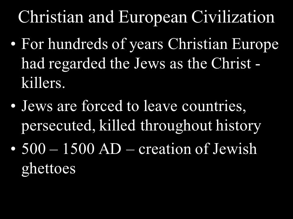Christian and European Civilization For hundreds of years Christian Europe had regarded the Jews as the Christ - killers. Jews are forced to leave cou