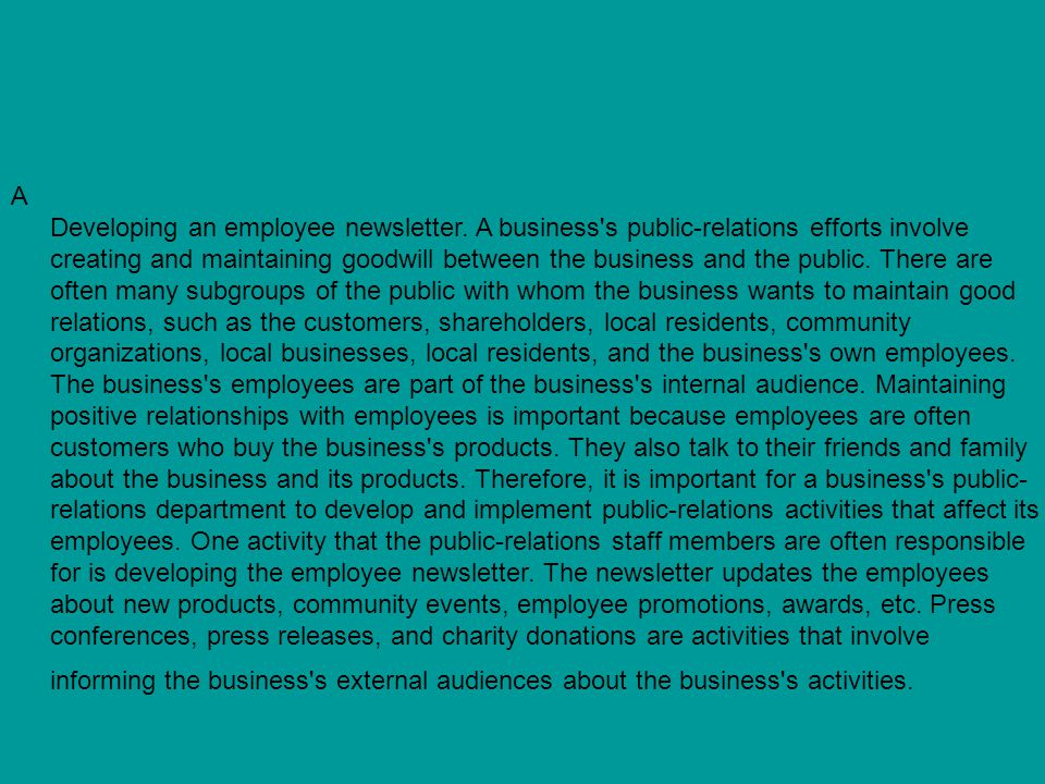 A Developing an employee newsletter. A business's public-relations efforts involve creating and maintaining goodwill between the business and the publ