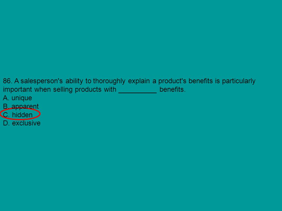 86. A salesperson's ability to thoroughly explain a product's benefits is particularly important when selling products with __________ benefits. A. un