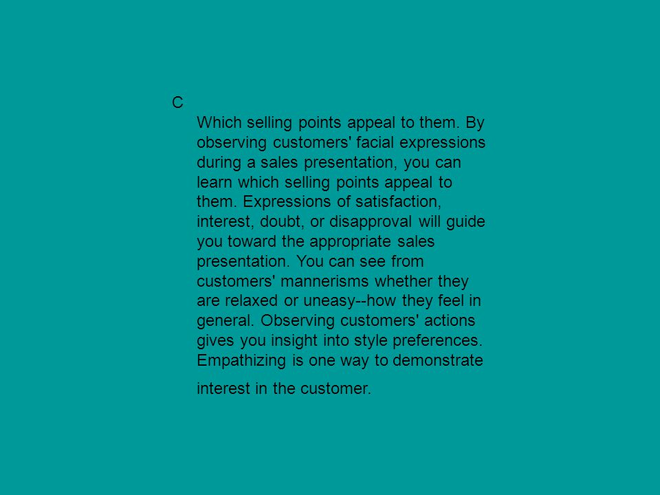 C Which selling points appeal to them. By observing customers' facial expressions during a sales presentation, you can learn which selling points appe