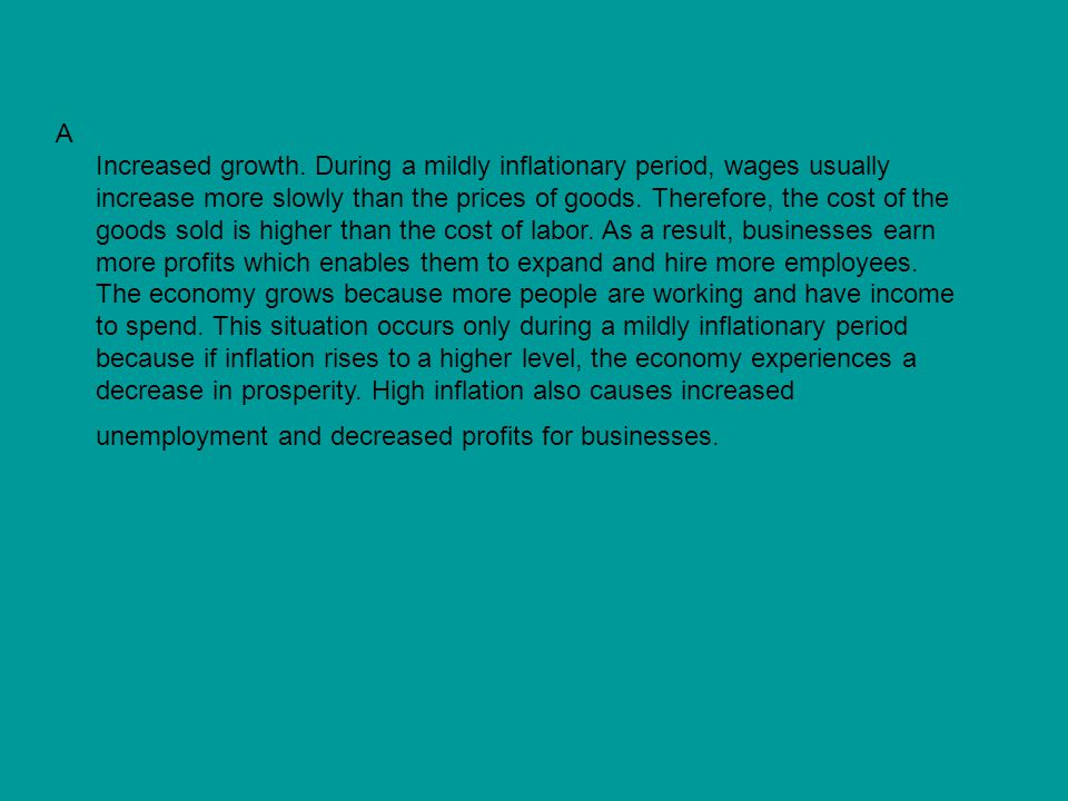 A Increased growth. During a mildly inflationary period, wages usually increase more slowly than the prices of goods. Therefore, the cost of the goods