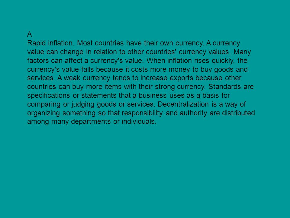 A Rapid inflation. Most countries have their own currency. A currency value can change in relation to other countries' currency values. Many factors c