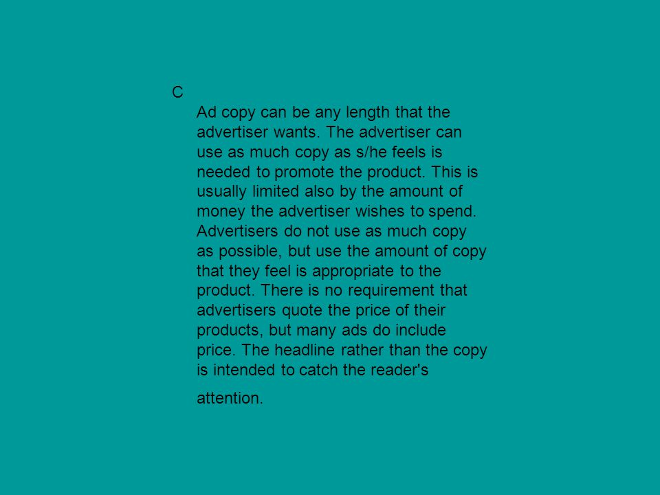C Ad copy can be any length that the advertiser wants. The advertiser can use as much copy as s/he feels is needed to promote the product. This is usu
