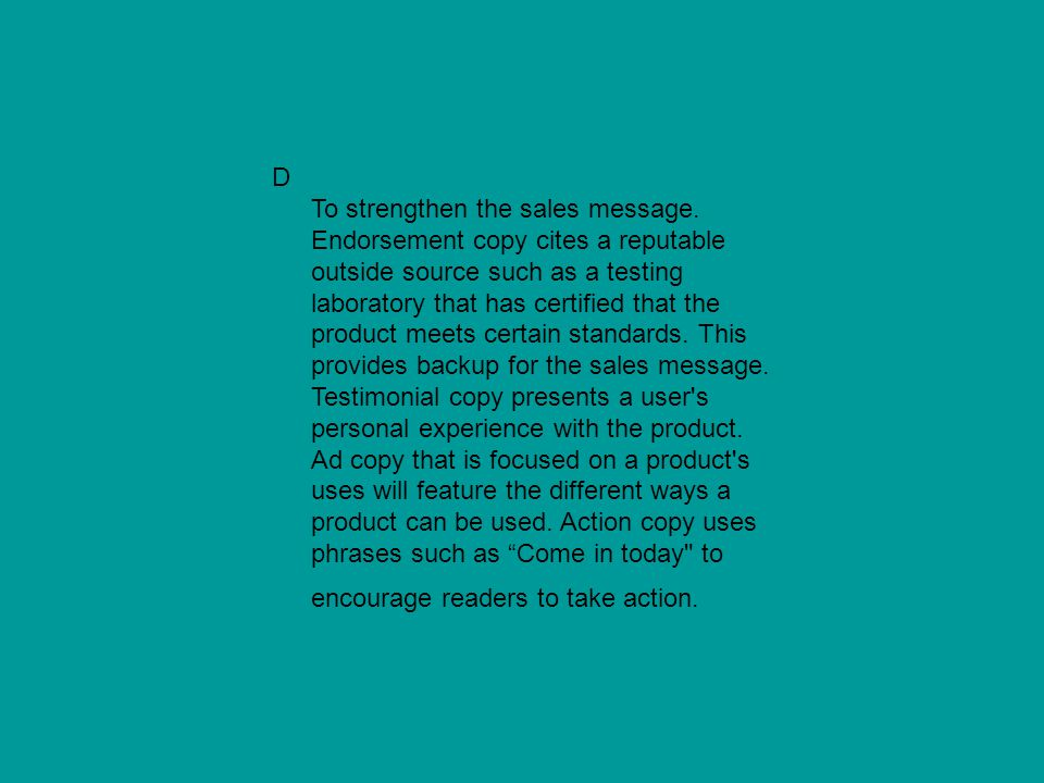 D To strengthen the sales message. Endorsement copy cites a reputable outside source such as a testing laboratory that has certified that the product