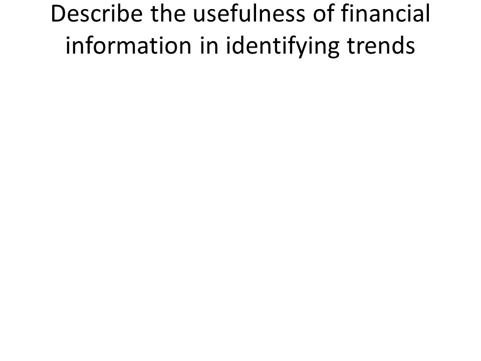 Describe the usefulness of financial information in identifying trends