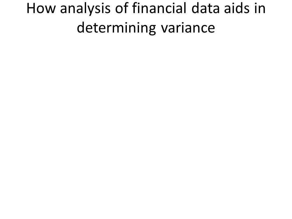 How analysis of financial data aids in determining variance