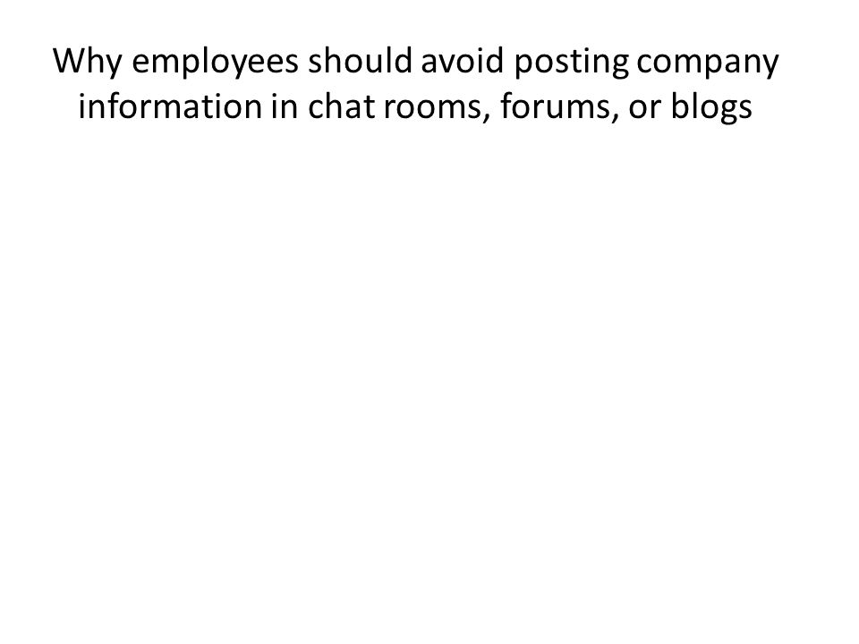 Why employees should avoid posting company information in chat rooms, forums, or blogs