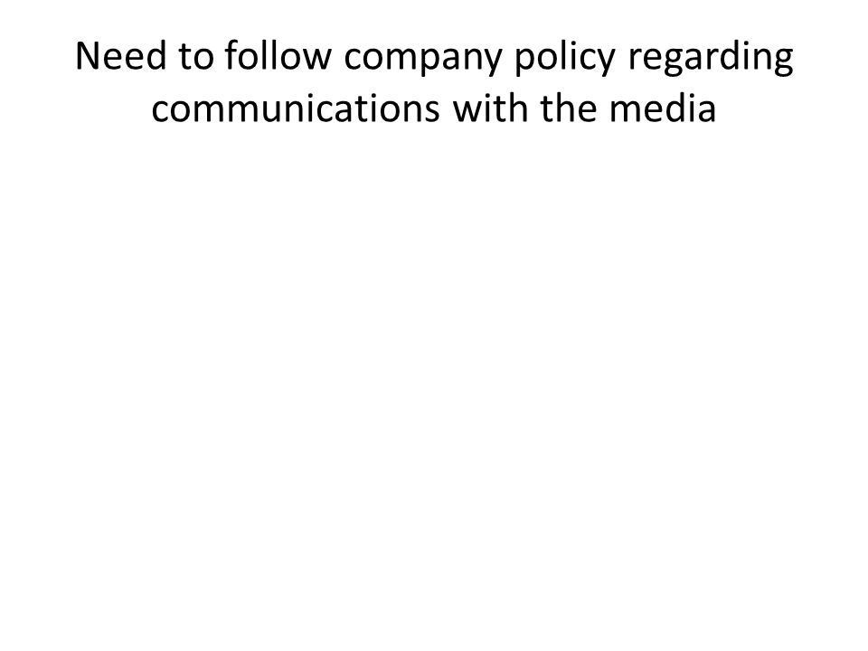 Need to follow company policy regarding communications with the media