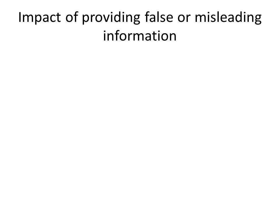 Impact of providing false or misleading information