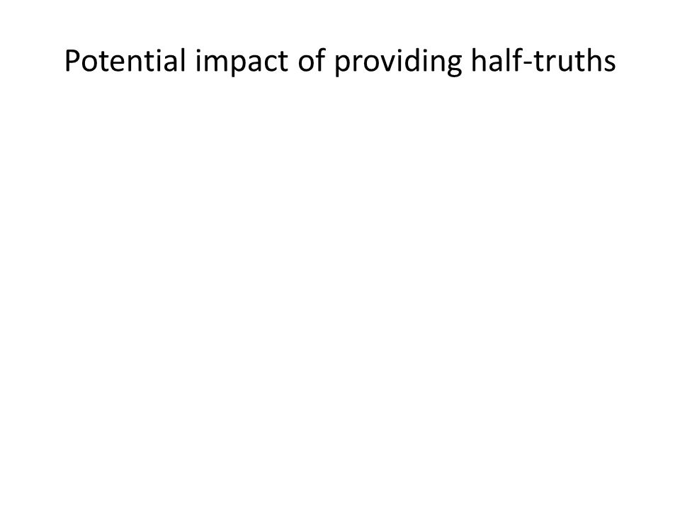Potential impact of providing half-truths