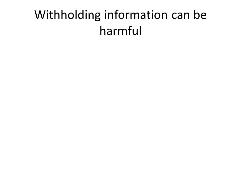 Withholding information can be harmful