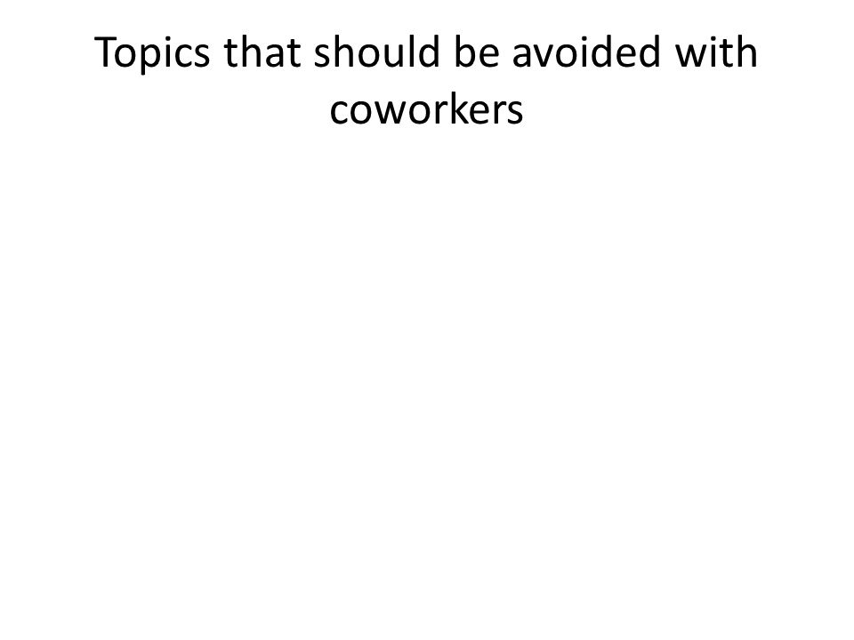 Topics that should be avoided with coworkers