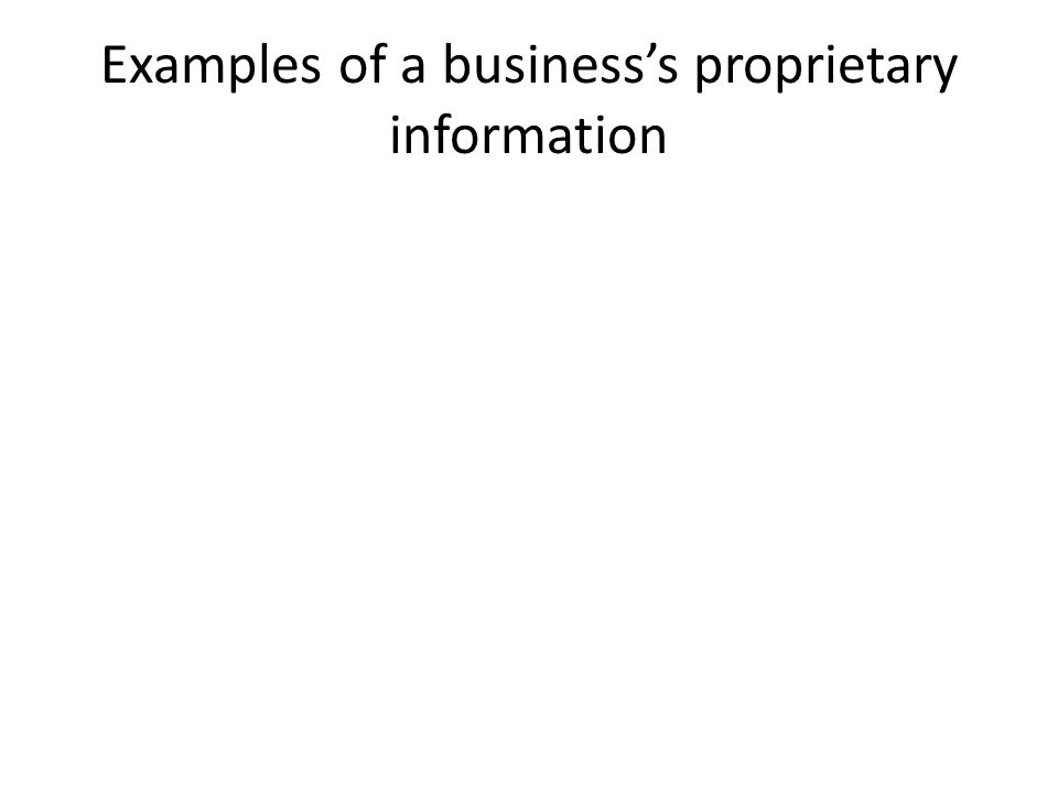 Examples of a business's proprietary information