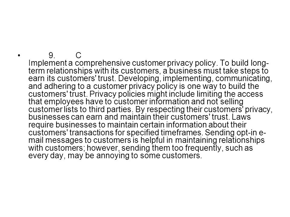 9.C Implement a comprehensive customer privacy policy. To build long- term relationships with its customers, a business must take steps to earn its cu
