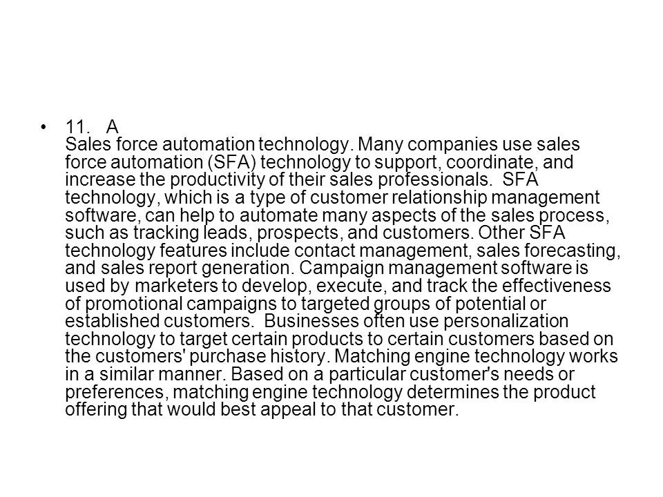 11.A Sales force automation technology. Many companies use sales force automation (SFA) technology to support, coordinate, and increase the productivi