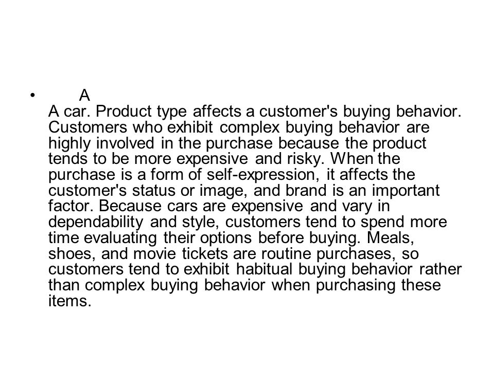 A A car. Product type affects a customer's buying behavior. Customers who exhibit complex buying behavior are highly involved in the purchase because