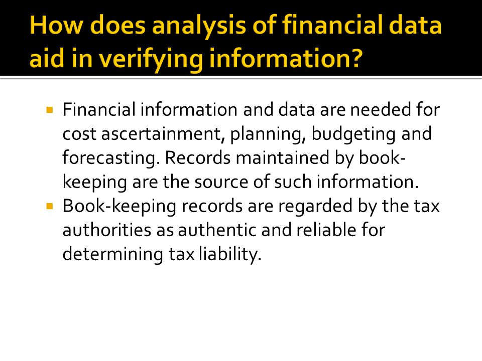  Financial information and data are needed for cost ascertainment, planning, budgeting and forecasting. Records maintained by book- keeping are the s