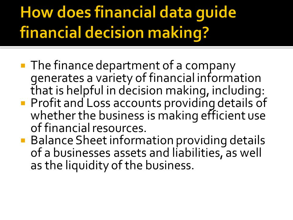  The finance department of a company generates a variety of financial information that is helpful in decision making, including:  Profit and Loss ac