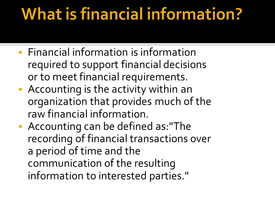  Financial information is information required to support financial decisions or to meet financial requirements.