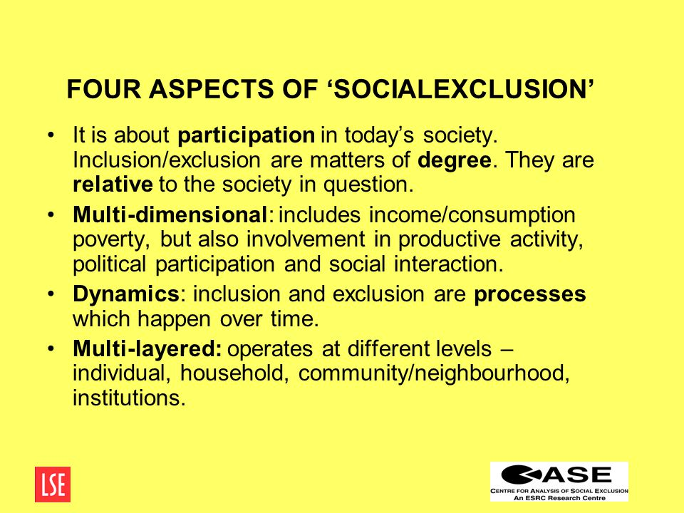 FOUR ASPECTS OF 'SOCIALEXCLUSION' It is about participation in today's society.