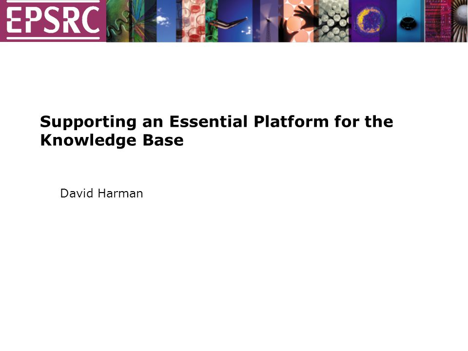 Supporting an Essential Platform for the Knowledge Base David Harman