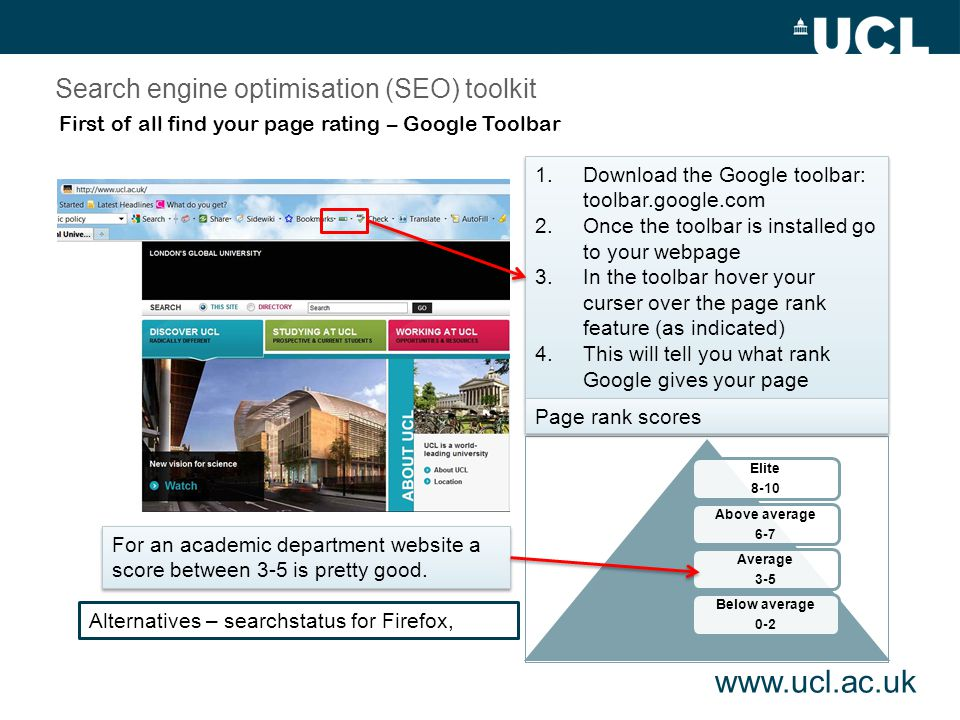 www.ucl.ac.uk Search engine optimisation (SEO) toolkit Quick glance summary - Search engines like Google use spiders to crawl through the web and index pages.