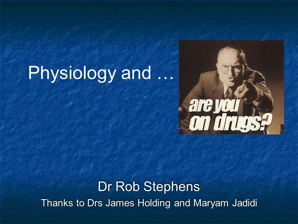 Dr Rob Stephens Thanks to Drs James Holding and Maryam Jadidi Dr Rob Stephens Thanks to Drs James Holding and Maryam Jadidi Physiology and …