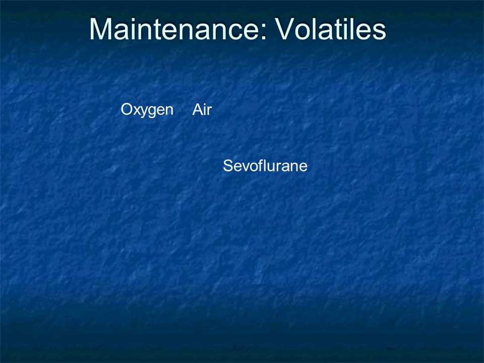 Maintenance: Volatiles Air Oxygen Sevoflurane