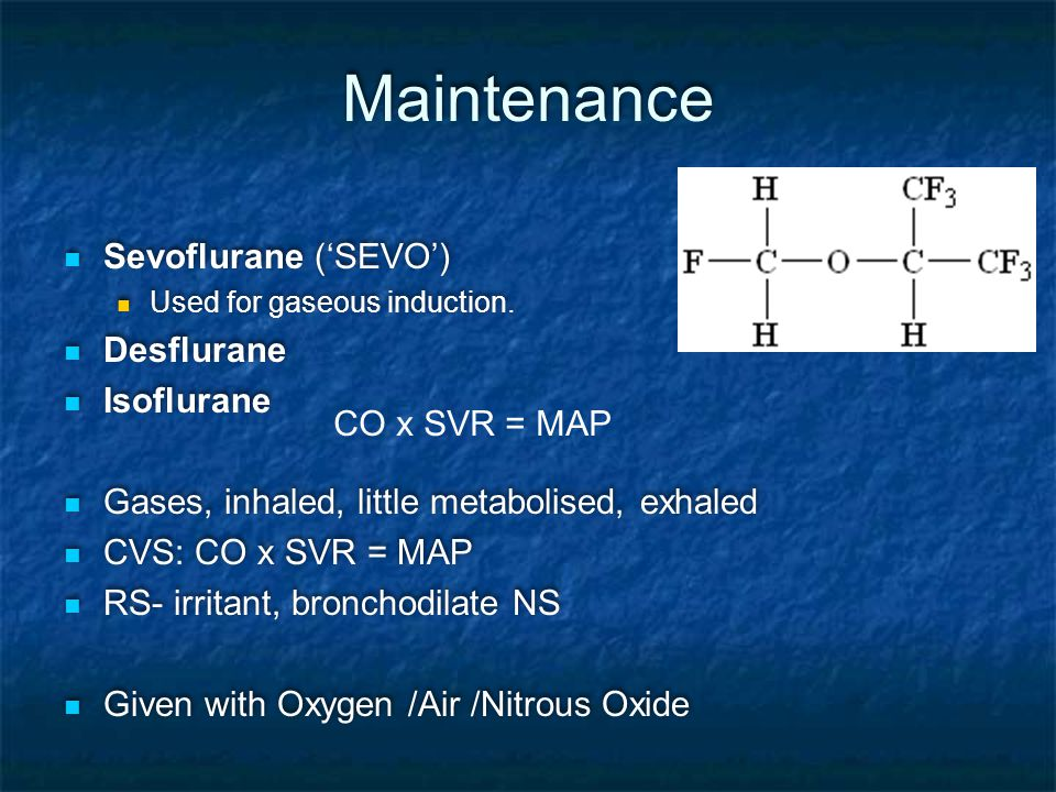 Maintenance Sevoflurane ('SEVO') Used for gaseous induction.