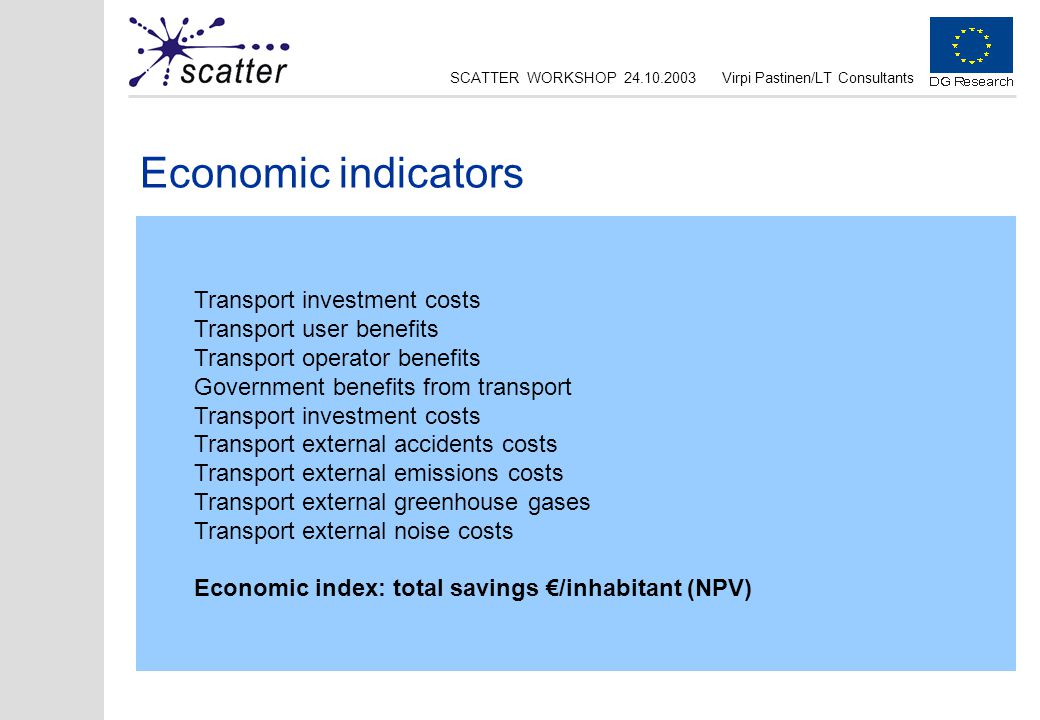 SCATTER WORKSHOP 24.10.2003Virpi Pastinen/LT Consultants Economic indicators Transport investment costs Transport user benefits Transport operator ben