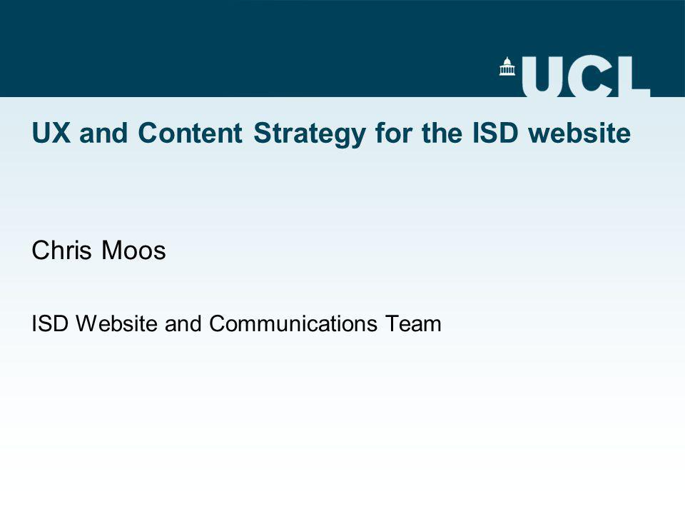 UX and Content Strategy for the ISD website Chris Moos ISD Website and Communications Team
