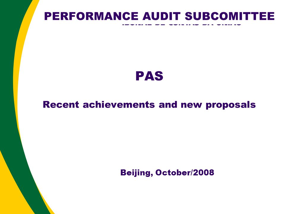 PAS Recent achievements and new proposals Beijing, October/2008 PERFORMANCE AUDIT SUBCOMITTEE