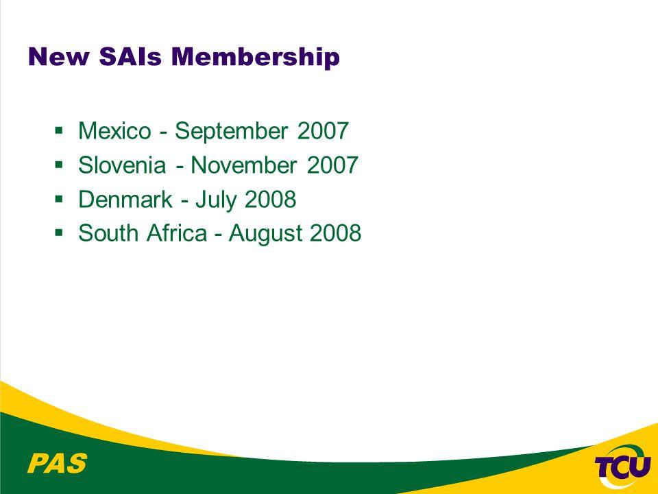 PAS New SAIs Membership  Mexico - September 2007  Slovenia - November 2007  Denmark - July 2008  South Africa - August 2008