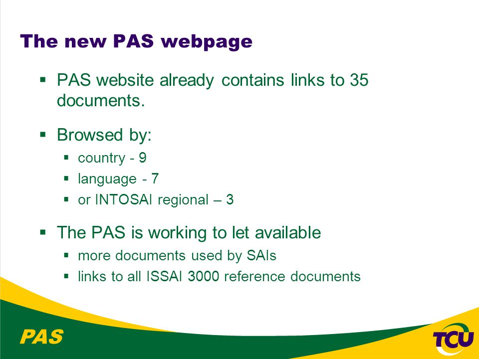 PAS Second PAS Meeting  The PAS decided to propose a new approach for supplementing ISSAI 3000 Guidelines.