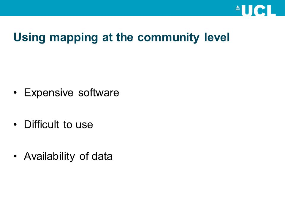 Using mapping at the community level Expensive software Difficult to use Availability of data