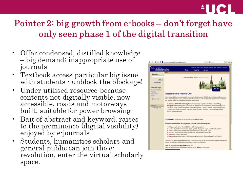Pointer 2: big growth from e-books – don't forget have only seen phase 1 of the digital transition Offer condensed, distilled knowledge – big demand; inappropriate use of journals Textbook access particular big issue with students - unblock the blockage.