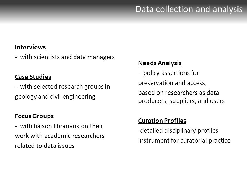 Data collection and analysis Interviews - with scientists and data managers Case Studies - with selected research groups in geology and civil engineer