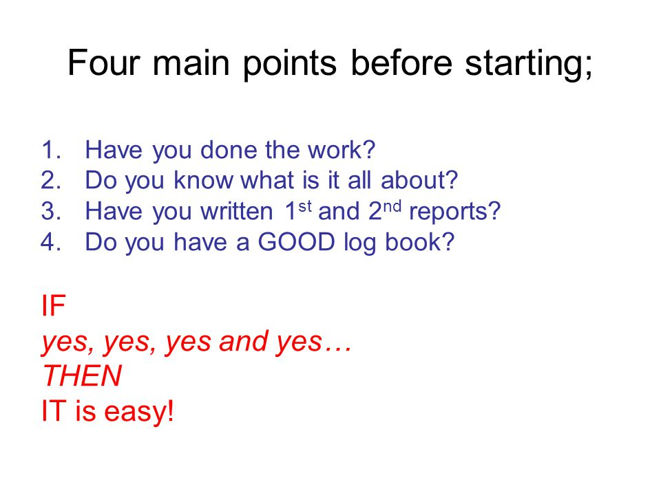 Four main points before starting; 1.Have you done the work.