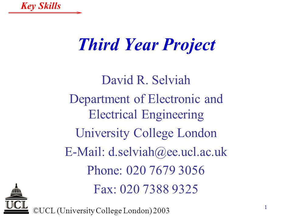 © ©UCL (University College London) 2003 Key Skills 1 Third Year Project David R. Selviah Department of Electronic and Electrical Engineering Universit