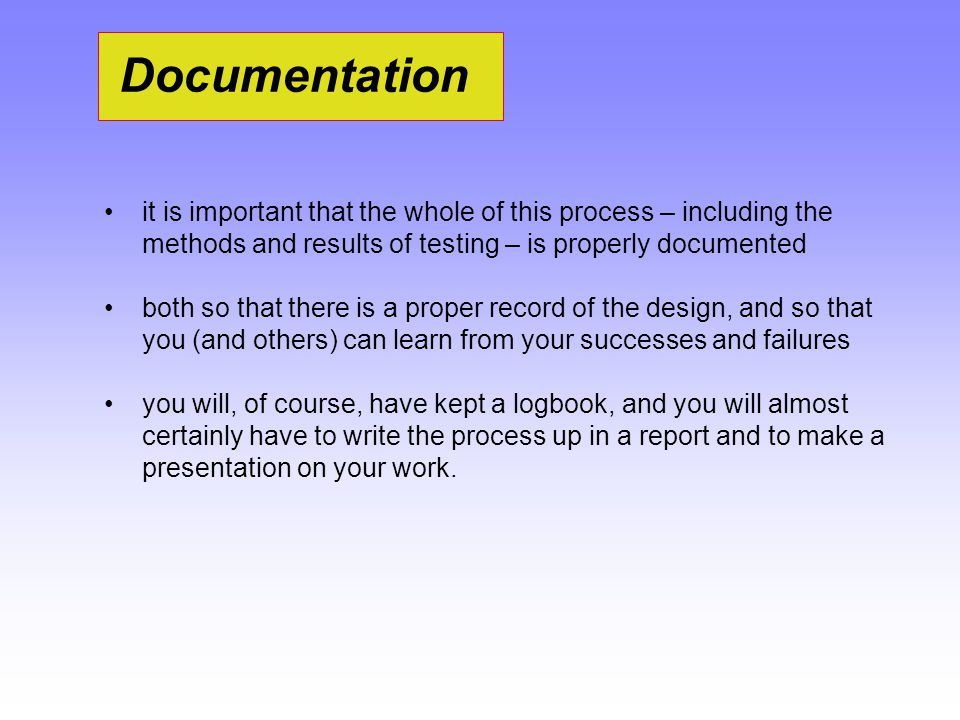 Documentation it is important that the whole of this process – including the methods and results of testing – is properly documented both so that ther